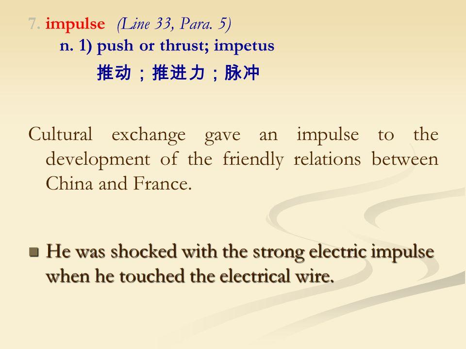 7. impulse (Line 33, Para. 5) n.