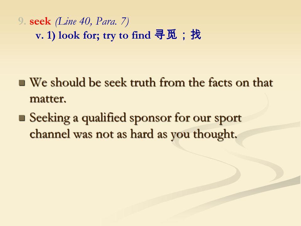 9. seek (Line 40, Para. 7) v.