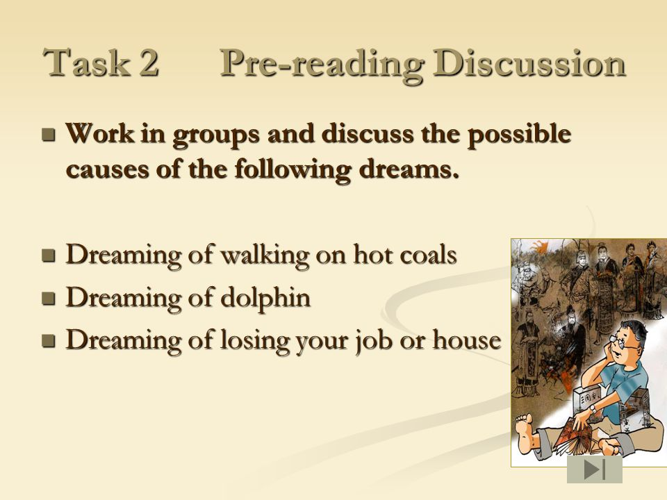 Task 2 Pre-reading Discussion Work in groups and discuss the possible causes of the following dreams.