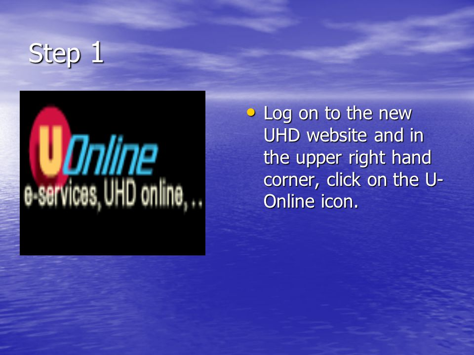 Step 1 Log on to the new UHD website and in the upper right hand corner, click on the U- Online icon.
