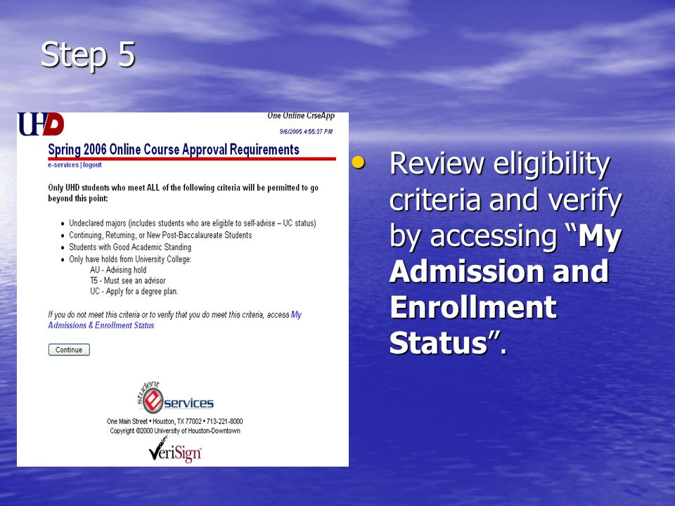 Step 5 Review eligibility criteria and verify by accessing My Admission and Enrollment Status .