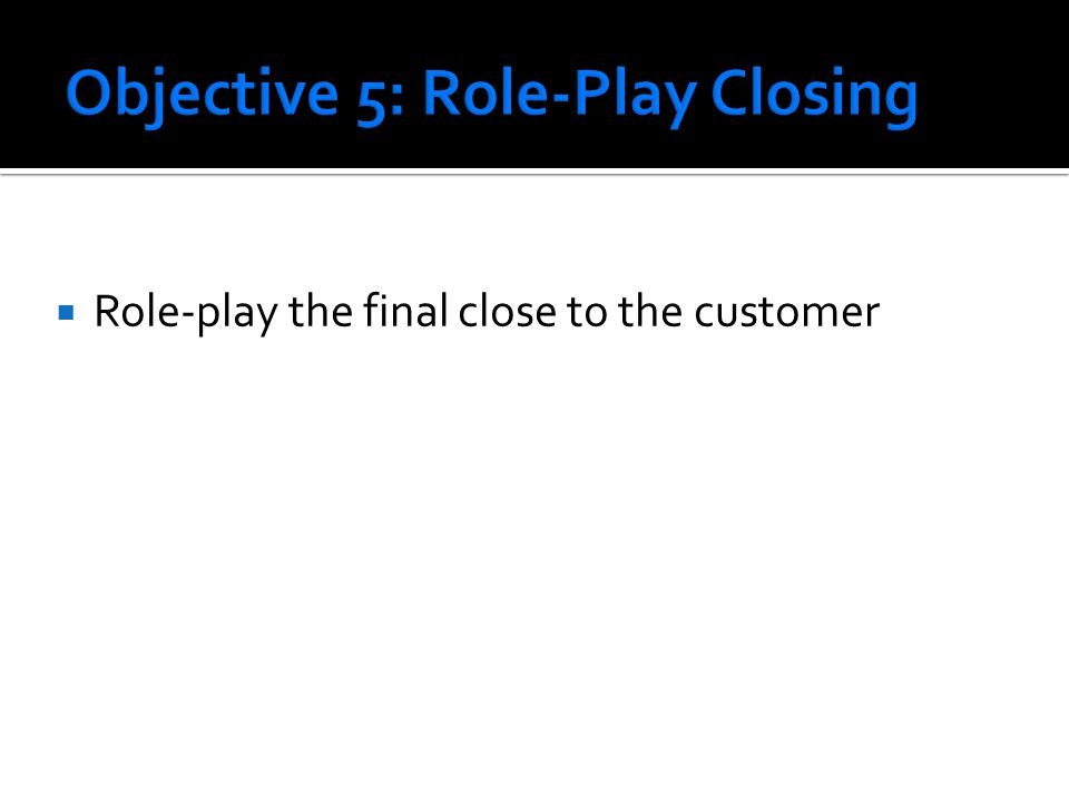  Role-play the final close to the customer