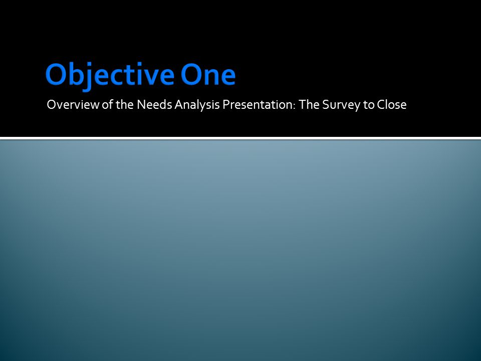 Overview of the Needs Analysis Presentation: The Survey to Close
