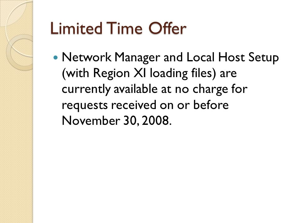 Limited Time Offer Network Manager and Local Host Setup (with Region XI loading files) are currently available at no charge for requests received on or before November 30, 2008.