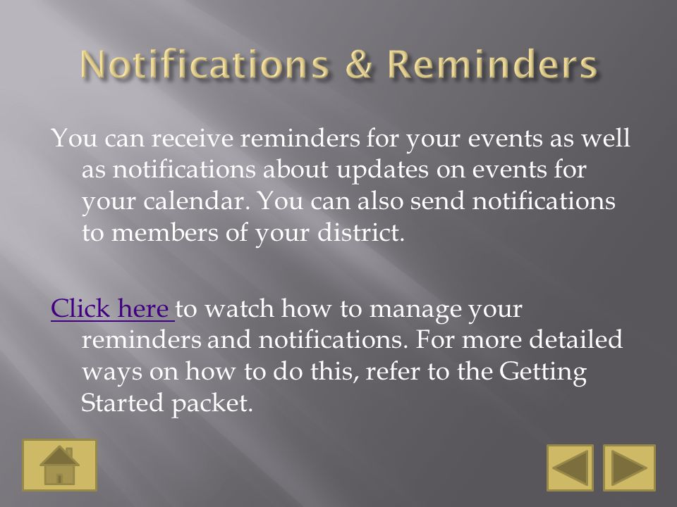 You can receive reminders for your events as well as notifications about updates on events for your calendar.