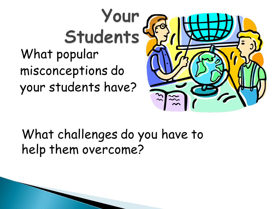 What popular misconceptions do your students have? What challenges do you have to help them overcome?