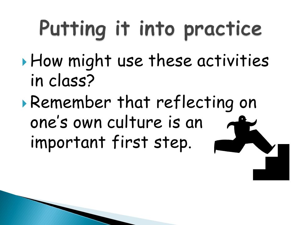  How might use these activities in class?  Remember that reflecting on one's own culture is an important first step.