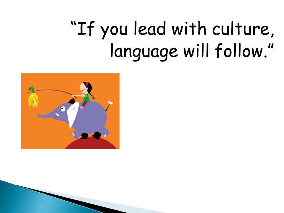 """""""If you lead with culture, language will follow."""""""