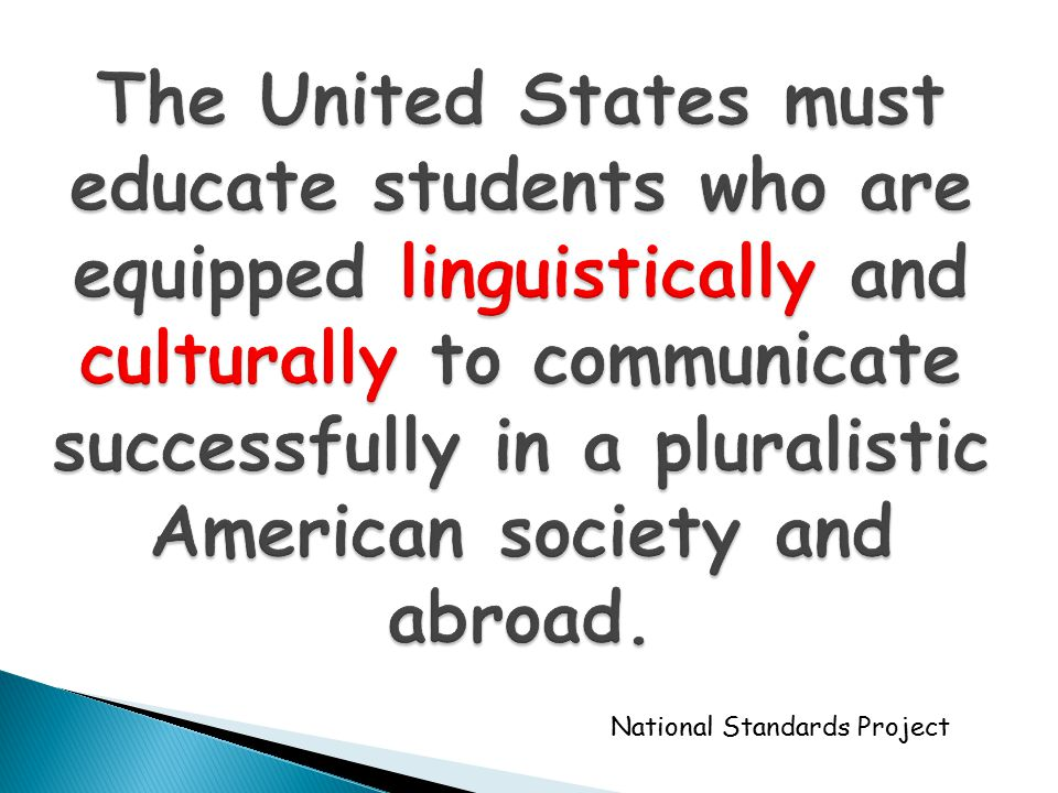 The United States must educate students who are equipped linguistically and culturally to communicate successfully in a pluralistic American society a