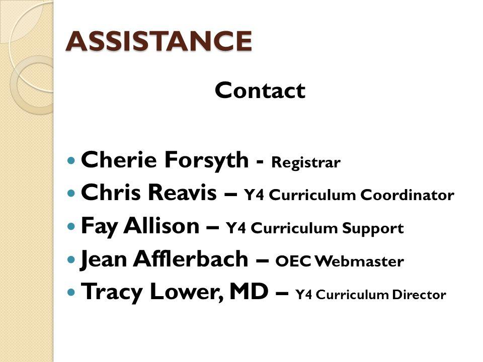 ASSISTANCE Contact Cherie Forsyth - Registrar Chris Reavis – Y4 Curriculum Coordinator Fay Allison – Y4 Curriculum Support Jean Afflerbach – OEC Webmaster Tracy Lower, MD – Y4 Curriculum Director