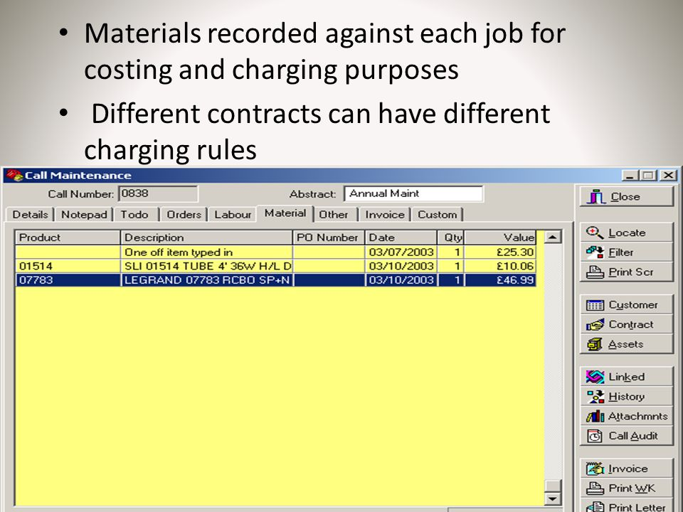 Materials recorded against each job for costing and charging purposes Different contracts can have different charging rules