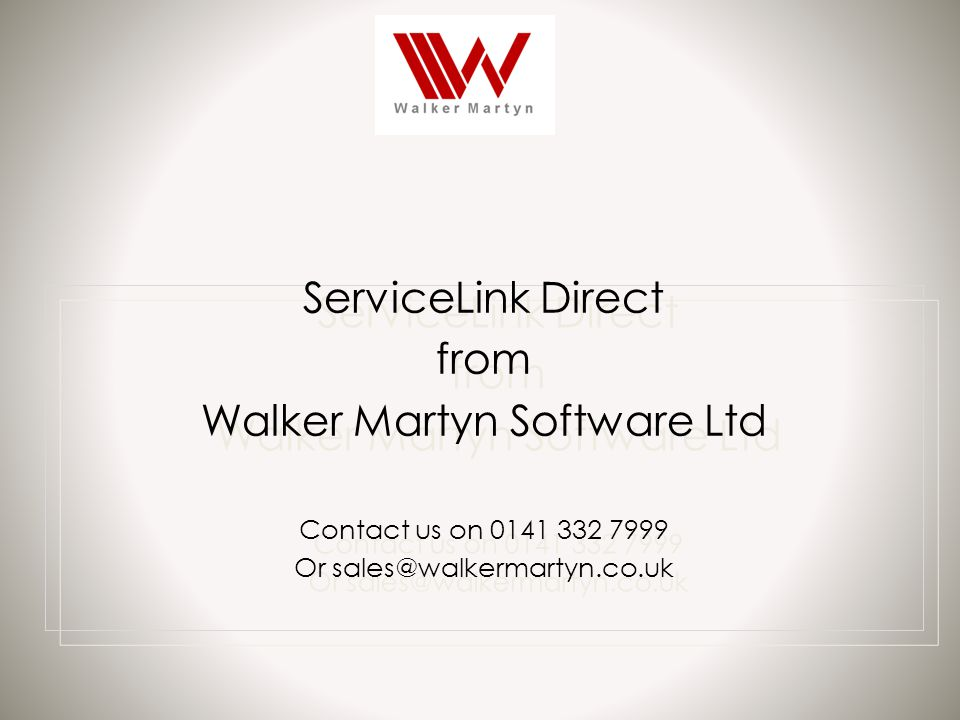 ServiceLink Direct from Walker Martyn Software Ltd Contact us on 0141 332 7999 Or sales@walkermartyn.co.uk ServiceLink Direct from Walker Martyn Software Ltd Contact us on 0141 332 7999 Or sales@walkermartyn.co.uk