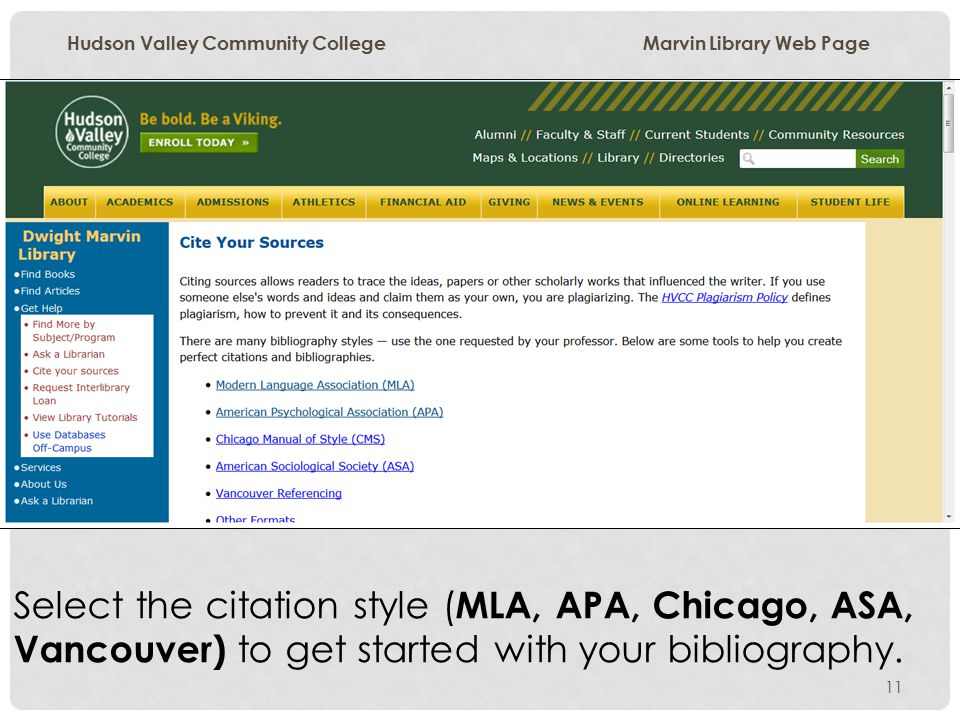 11 Hudson Valley Community College Marvin Library Web Page Select the citation style ( MLA, APA, Chicago, ASA, Vancouver) to get started with your bibliography.