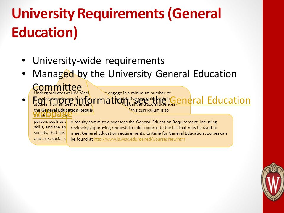 University Requirements (General Education) Undergraduates at UW-Madison must engage in a minimum number of learning experiences in communications, qu