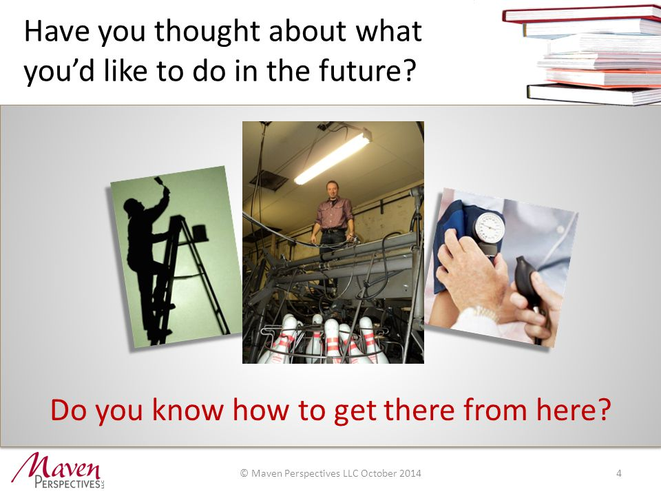 Have you thought about what you'd like to do in the future.