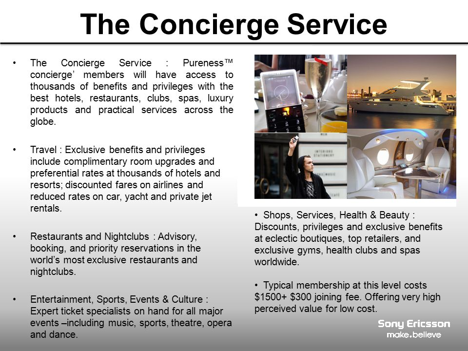 The Concierge Service The Concierge Service : Pureness™ concierge' members will have access to thousands of benefits and privileges with the best hotels, restaurants, clubs, spas, luxury products and practical services across the globe.
