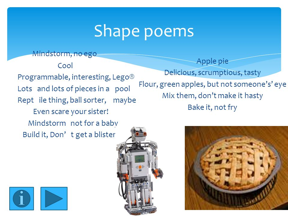 Shape poems Mindstorm, no ego Cool Programmable, interesting, Lego® Lots and lots of pieces in a pool Rept ile thing, ball sorter, maybe Even scare your sister.
