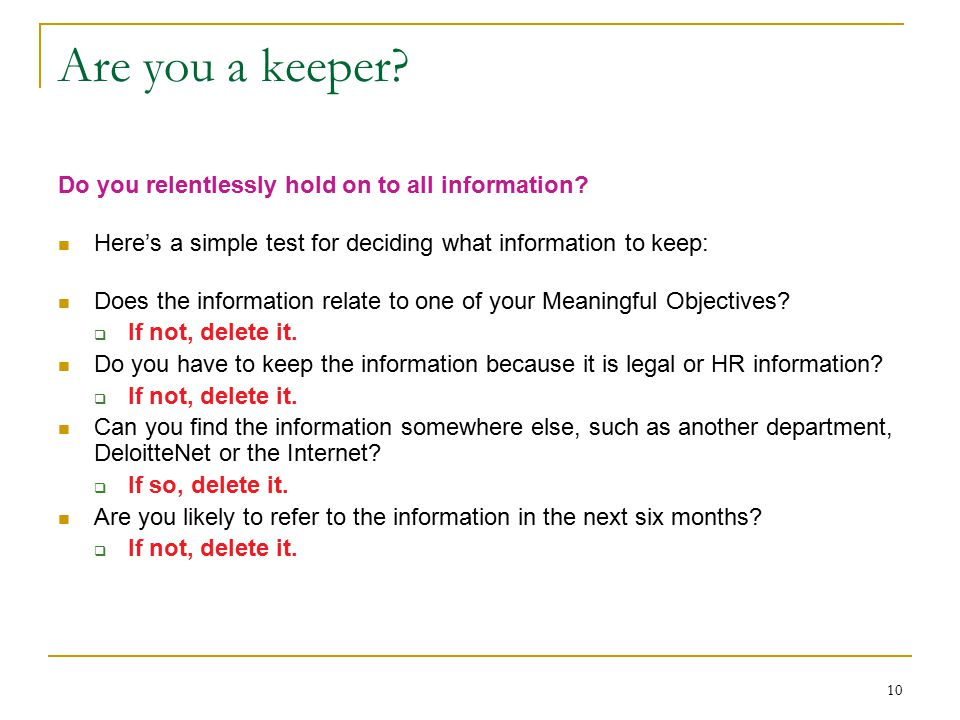 10 Are you a keeper. Do you relentlessly hold on to all information.