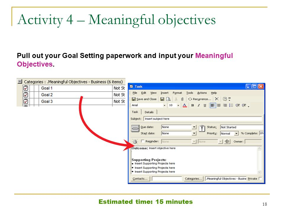 18 Activity 4 – Meaningful objectives Pull out your Goal Setting paperwork and input your Meaningful Objectives.