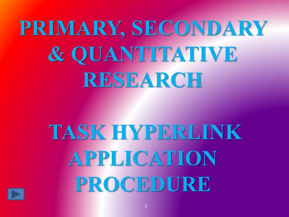 PRIMARY, SECONDARY & QUANTITATIVE RESEARCH TASK HYPERLINK APPLICATION PROCEDURE 1