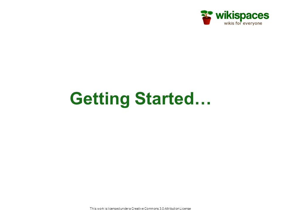 This work is licensed under a Creative Commons 3.0 Attribution License Wiki Terms User Account: Your identity on Wikispaces, consisting of username, password, and e-mail address Space: A wiki on which you can collaborate Page: Each space can consist of multiple pages