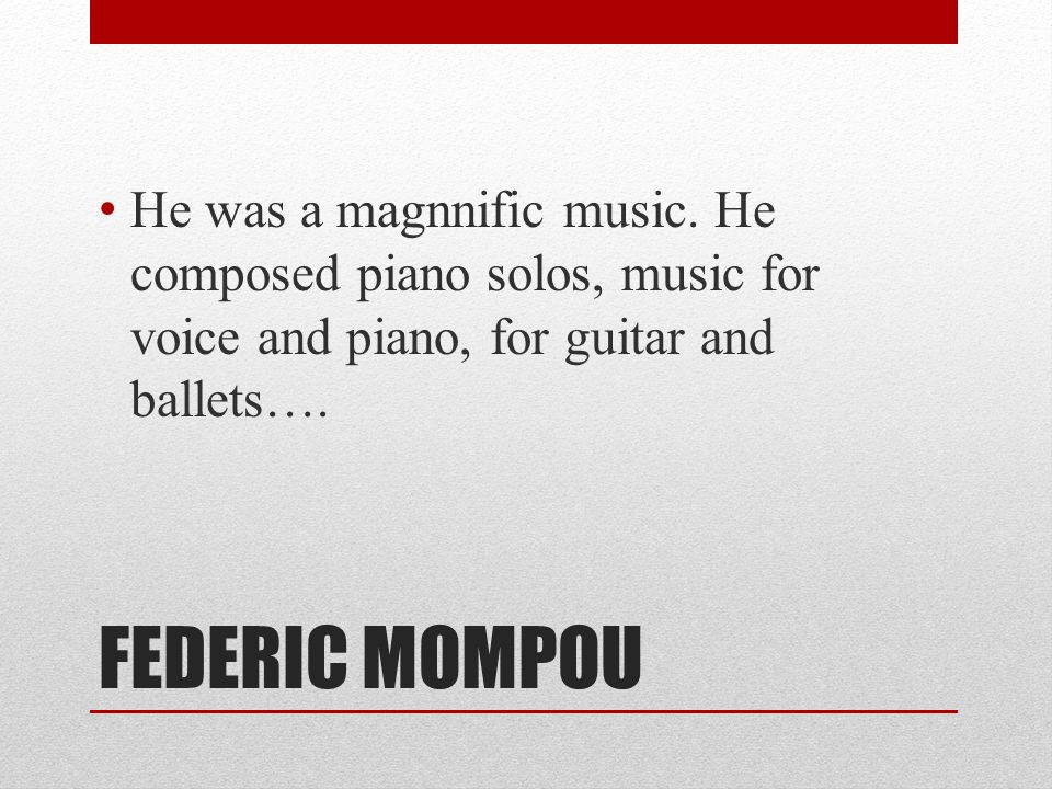 FEDERIC MOMPOU He was a magnnific music.