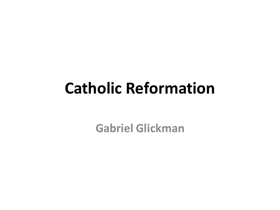 Catholic Reformation Gabriel Glickman