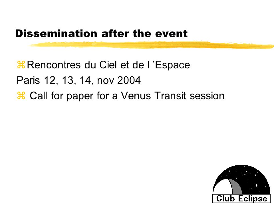 Dissemination after the event zRencontres du Ciel et de l 'Espace Paris 12, 13, 14, nov 2004 z Call for paper for a Venus Transit session
