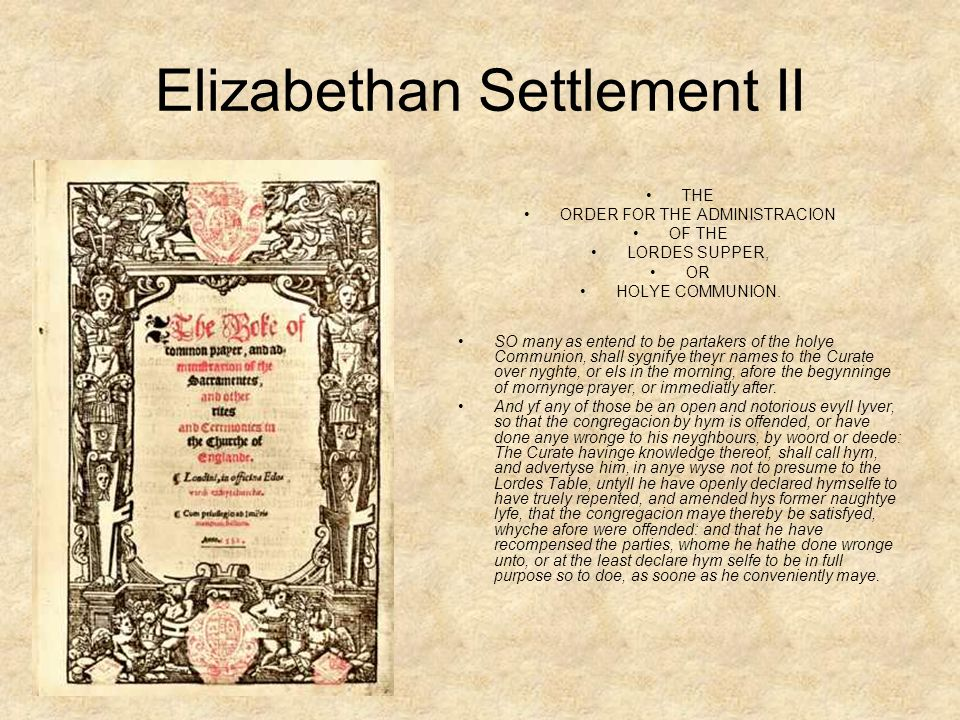 Elizabethan Settlement II THE ORDER FOR THE ADMINISTRACION OF THE LORDES SUPPER, OR HOLYE COMMUNION.