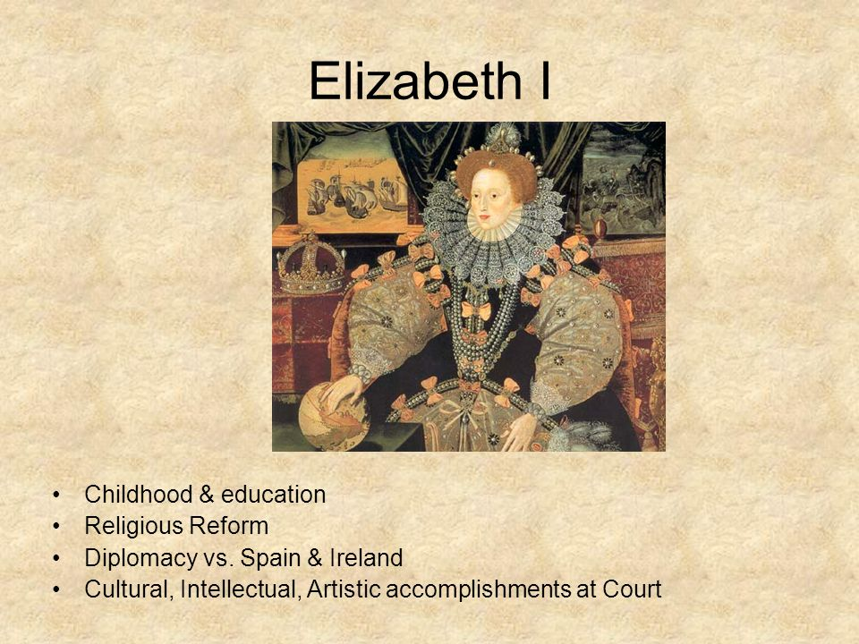 Elizabeth I Childhood & education Religious Reform Diplomacy vs.