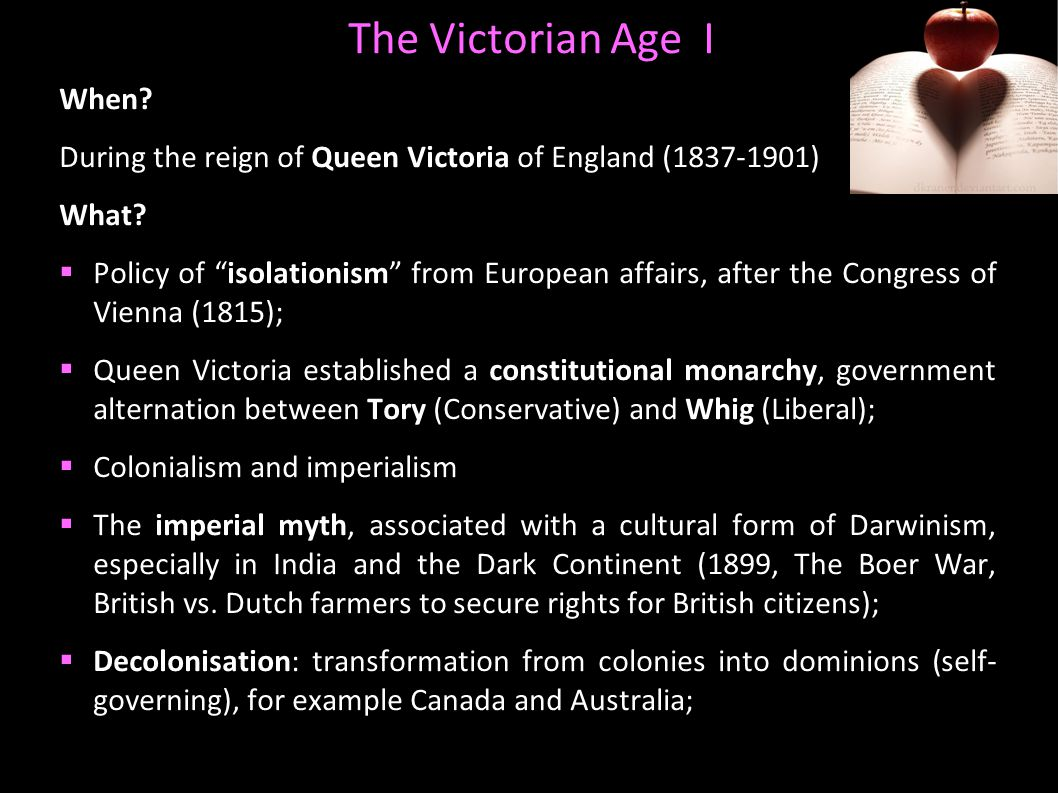 The Victorian Age I When. During the reign of Queen Victoria of England (1837-1901) What.