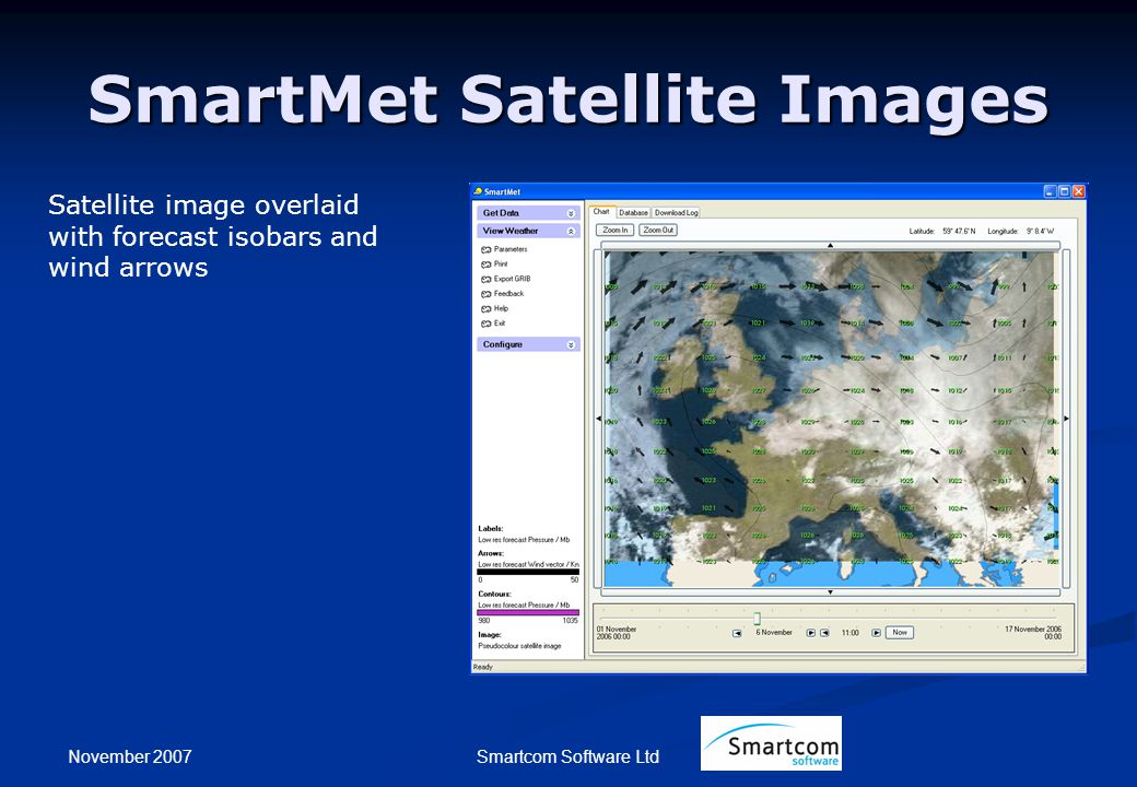 November 2007 Smartcom Software Ltd SmartMet Satellite Images Satellite image overlaid with forecast isobars and wind arrows