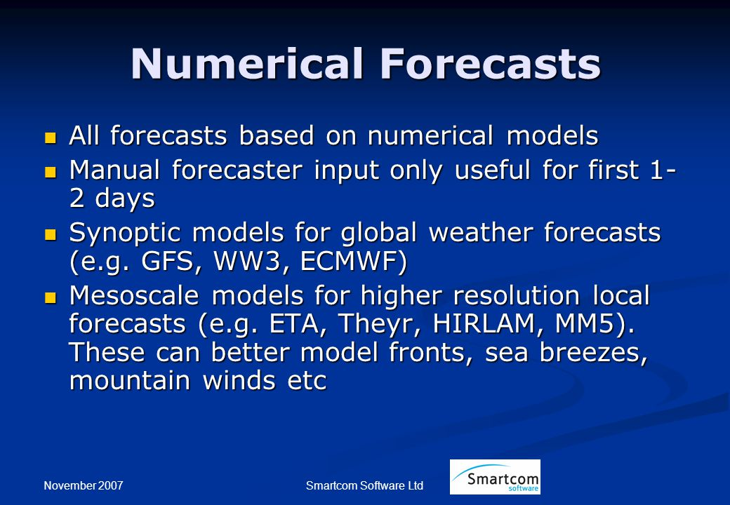 November 2007 Smartcom Software Ltd Numerical Forecasts All forecasts based on numerical models All forecasts based on numerical models Manual forecas