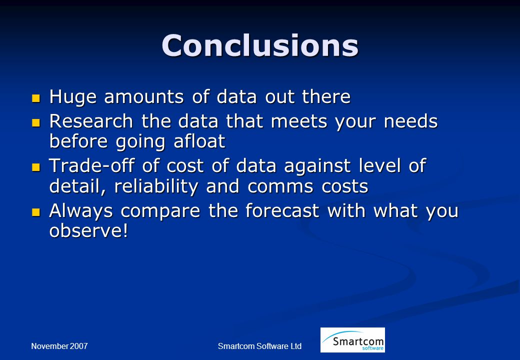 November 2007 Smartcom Software Ltd Conclusions Huge amounts of data out there Huge amounts of data out there Research the data that meets your needs