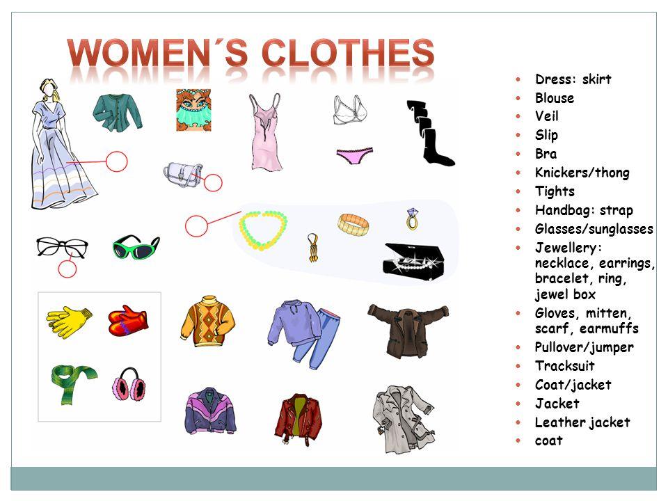 Dress: skirt Blouse Veil Slip Bra Knickers/thong Tights Handbag: strap Glasses/sunglasses Jewellery: necklace, earrings, bracelet, ring, jewel box Glo