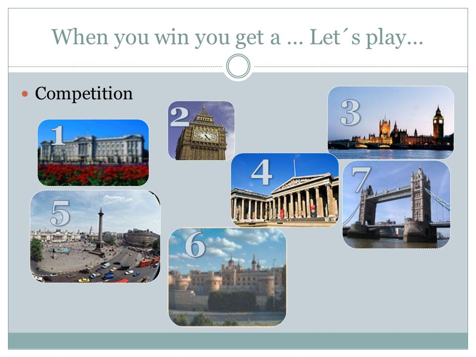 When you win you get a … Let´s play… Competition