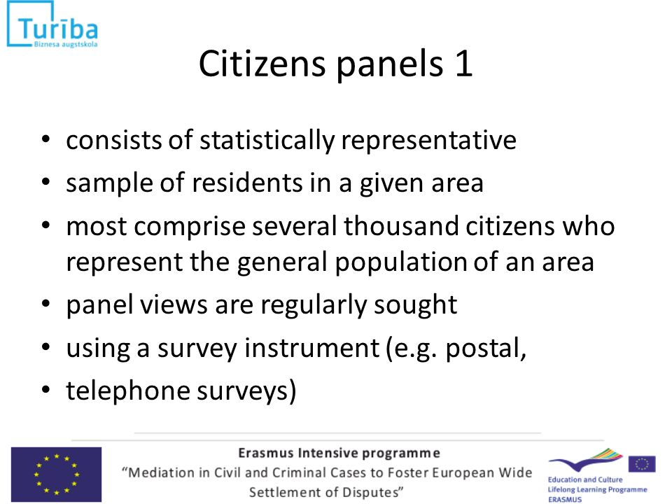 Citizens panels 1 consists of statistically representative sample of residents in a given area most comprise several thousand citizens who represent the general population of an area panel views are regularly sought using a survey instrument (e.g.
