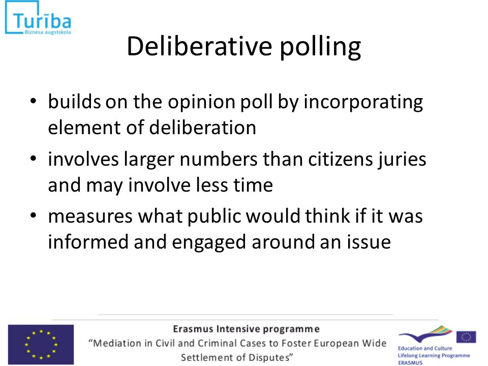 Deliberative polling builds on the opinion poll by incorporating element of deliberation involves larger numbers than citizens juries and may involve less time measures what public would think if it was informed and engaged around an issue