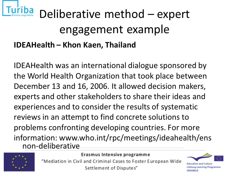 Deliberative method – expert engagement example IDEAHealth – Khon Kaen, Thailand IDEAHealth was an international dialogue sponsored by the World Health Organization that took place between December 13 and 16, 2006.