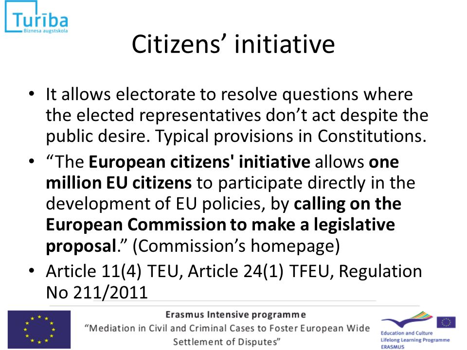 Citizens' initiative It allows electorate to resolve questions where the elected representatives don't act despite the public desire.