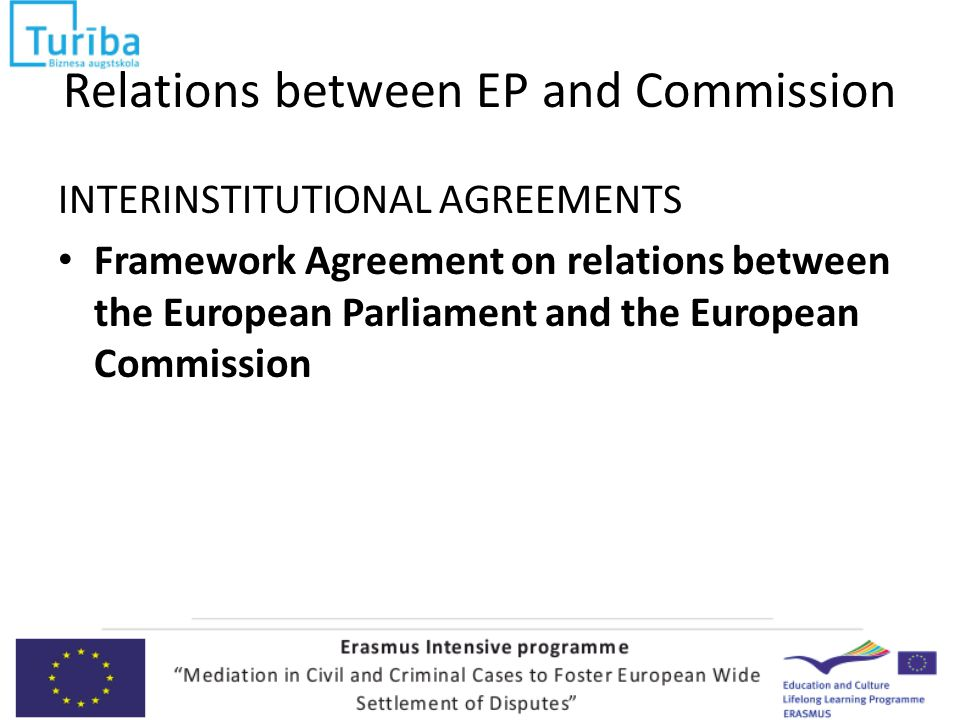 Relations between EP and Commission INTERINSTITUTIONAL AGREEMENTS Framework Agreement on relations between the European Parliament and the European Commission