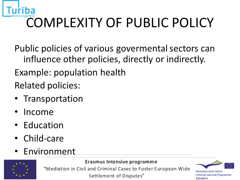 COMPLEXITY OF PUBLIC POLICY Public policies of various govermental sectors can influence other policies, directly or indirectly.