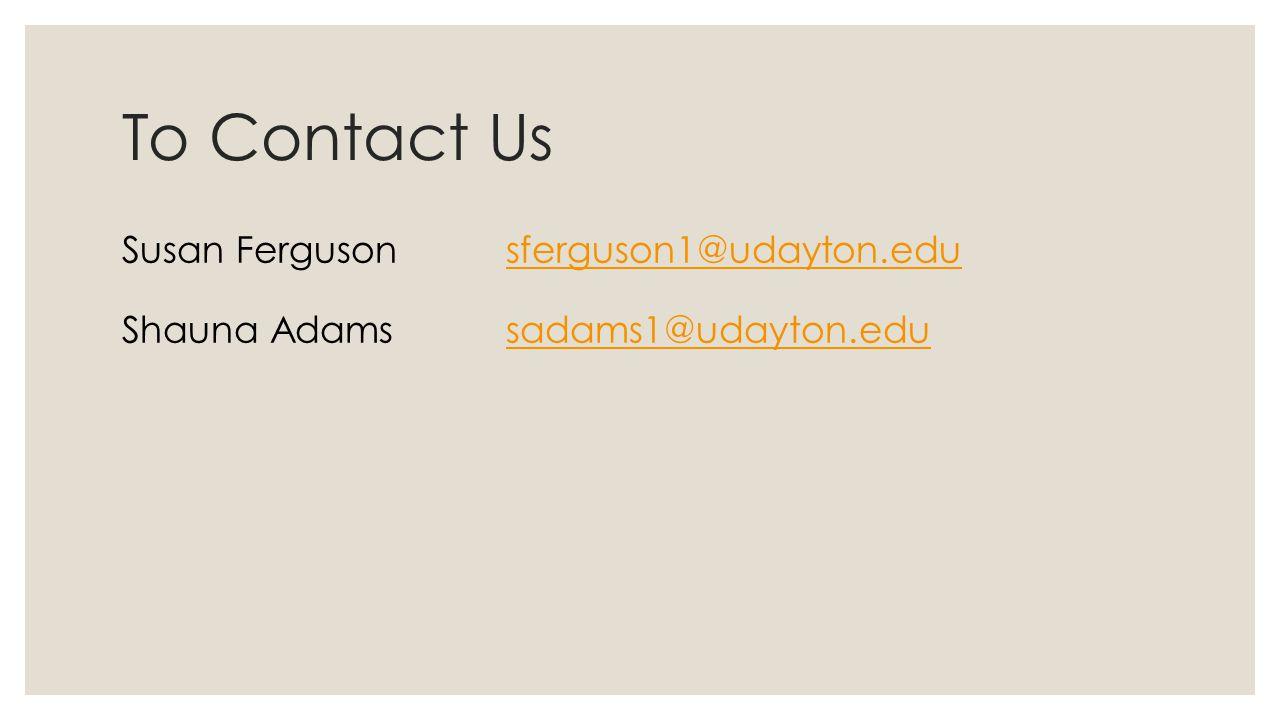 To Contact Us Susan Ferguson sferguson1@udayton.edusferguson1@udayton.edu Shauna Adamssadams1@udayton.edusadams1@udayton.edu