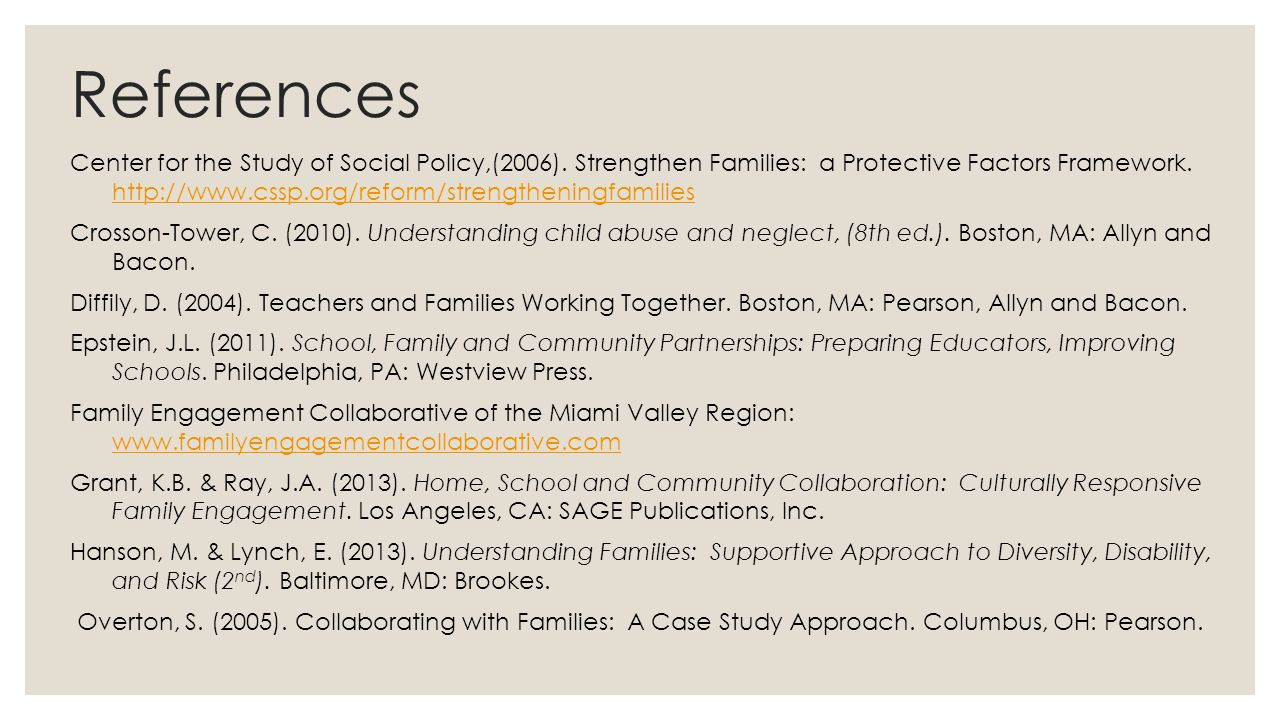 References Center for the Study of Social Policy,(2006). Strengthen Families: a Protective Factors Framework. http://www.cssp.org/reform/strengthening