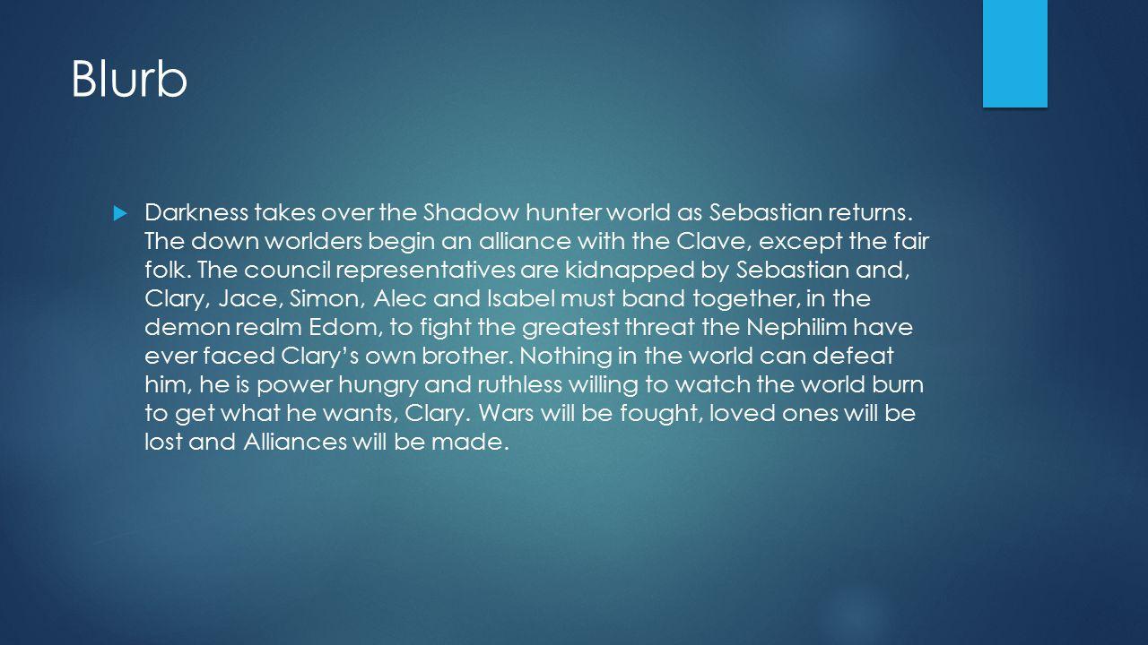 Blurb  Darkness takes over the Shadow hunter world as Sebastian returns.
