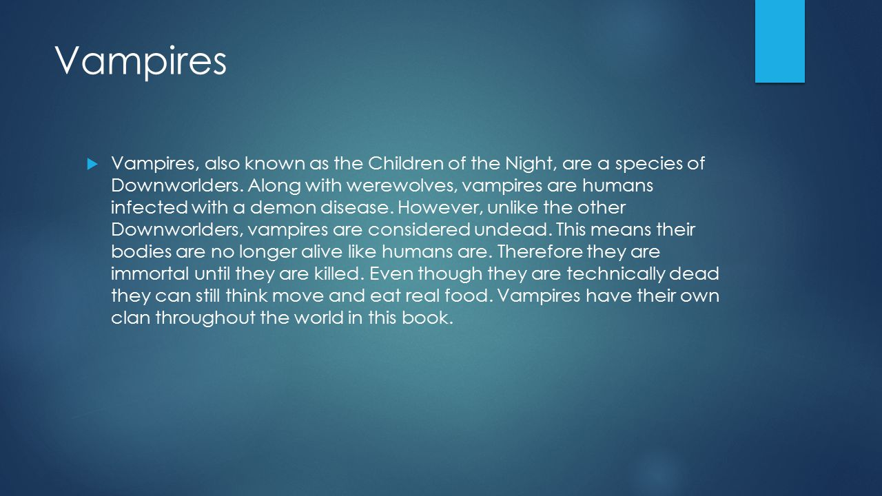 Vampires  Vampires, also known as the Children of the Night, are a species of Downworlders.