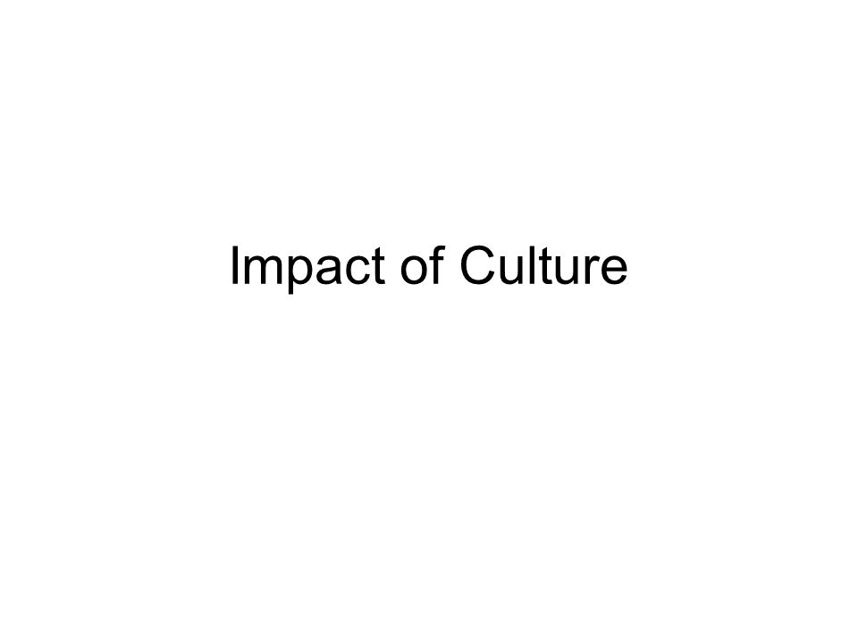 What Impact of which Culture