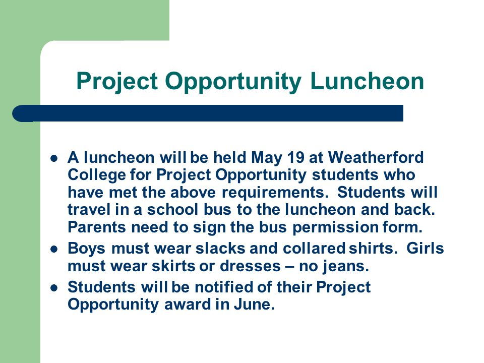 Project Opportunity Luncheon A luncheon will be held May 19 at Weatherford College for Project Opportunity students who have met the above requirements.