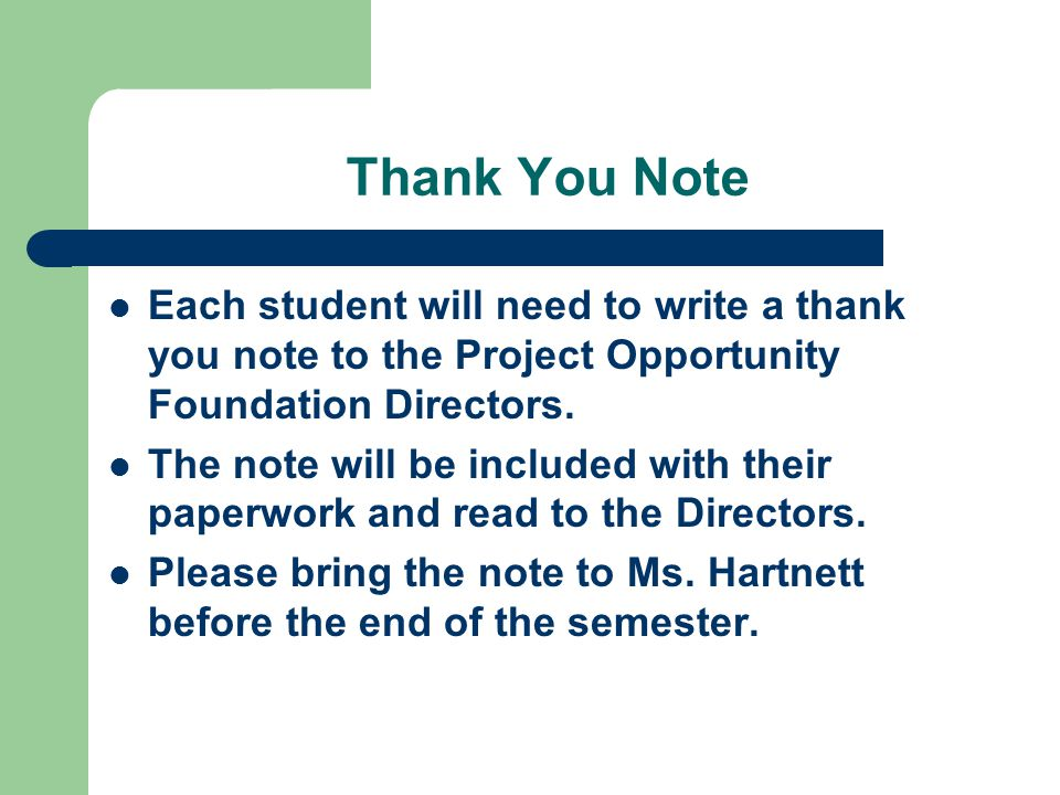 Thank You Note Each student will need to write a thank you note to the Project Opportunity Foundation Directors.