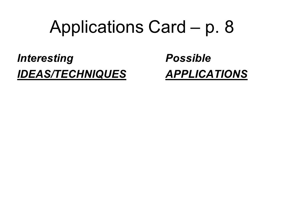 Applications Card – p. 8 Interesting Possible IDEAS/TECHNIQUES APPLICATIONS
